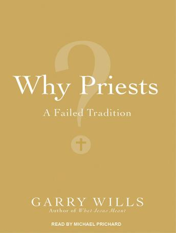 Why Priests?: A Failed Tradition, Garry Wills