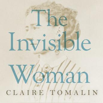 Invisible Woman: The Story of Nelly Ternan and Charles Dickens, Claire Tomalin