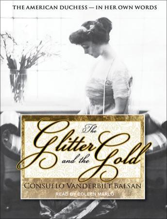Glitter and the Gold: The American Duchess---In Her Own Words, Consuelo Vanderbilt Balsan