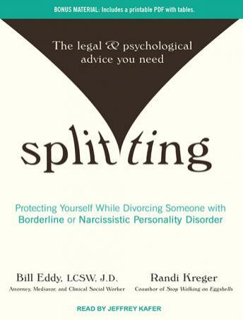 Splitting: Protecting Yourself While Divorcing Someone With Borderline or Narcissistic Personality Disorder, Bill Eddy, Randi Kreger