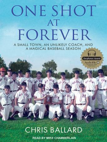 One Shot at Forever: A Small Town, an Unlikely Coach, and a Magical Baseball Season