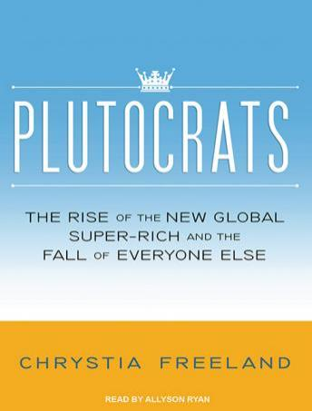 Plutocrats: The Rise of the New Global Super-Rich and the Fall of Everyone Else