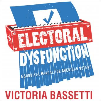 Electoral Dysfunction: A Survival Manual for American Voters, Victoria Bassetti