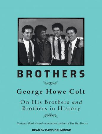Brothers: On His Brothers and Brothers in History, George Howe Colt