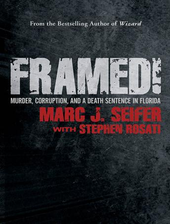 Framed!: Murder, Corruption, and a Death Sentence in Florida, Stephen Rosati, Marc J. Seifer