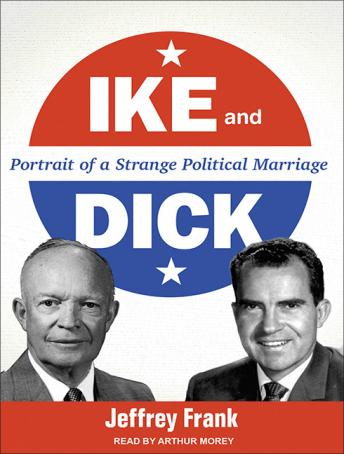 Ike and Dick: Portrait of a Strange Political Marriage, Jeffrey Frank