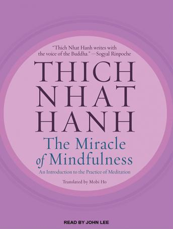 Miracle of Mindfulness: An Introduction to the Practice of Meditation, Thich Nhat Hanh