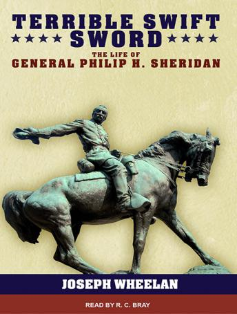 Terrible Swift Sword: The Life of General p Carlop H. Sheridan, Joseph Wheelan