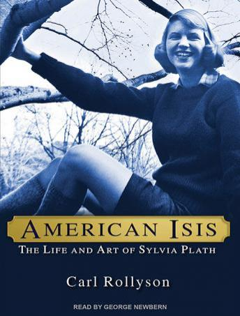 American Isis: The Life and Art of Sylvia Plath, Carl Rollyson