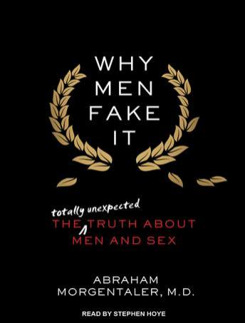 Why Men Fake It: The Totally Unexpected Truth About Men and Sex, Abraham Morgentaler