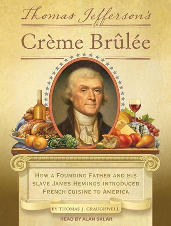 Thomas Jefferson's Creme Brulee: How a Founding Father and His Slave James Hemings Introduced French Cuisine to America, Thomas J. Craughwell