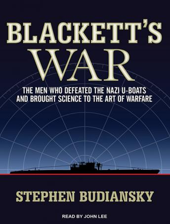 Blackett's War: The Men Who Defeated the Nazi U-boats and Brought Science to the Art of Warfare, Stephen Budiansky