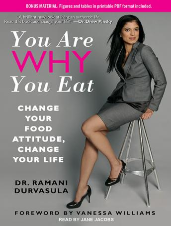 You Are Why You Eat: Change Your Food Attitude, Change Your Life, Dr. Ramani Durvasula
