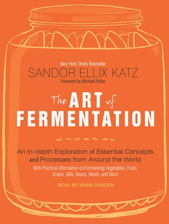 Download Art of Fermentation: An In-Depth Exploration of Essential Concepts and Processes from Around the World by Sandor Ellix Katz