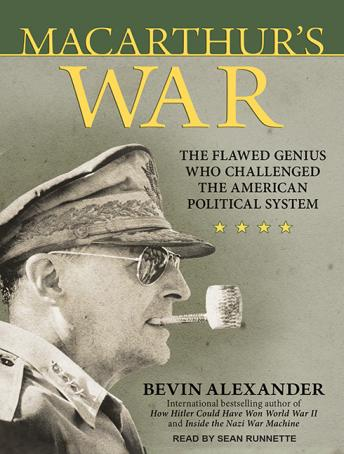 Macarthur's War: The Flawed Genius Who Challenged the American Political System, Bevin Alexander