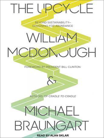 Download Upcycle: Beyond Sustainability--Designing for Abundance by William McDonough, Michael Braungart