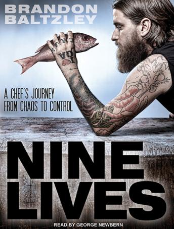 Nine Lives: A Chef's Journey from Chaos to Control, Brandon Baltzley