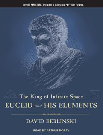 King of Infinite Space: Euclid and His Elements, David Berlinski
