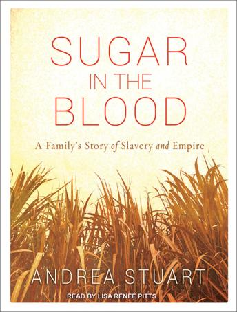Sugar in the Blood: A Family's Story of Slavery and Empire, Andrea Stuart