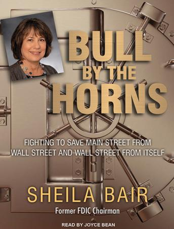Bull by the Horns: Fighting to Save Main Street from Wall Street and Wall Street from Itself, Sheila Bair