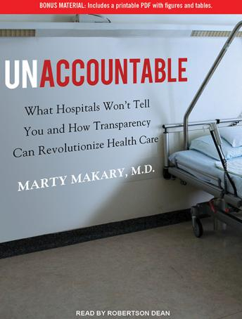 Unaccountable: What Hospitals Won't Tell You and How Transparency Can Revolutionize Health Care, Marty Makary, M.D.