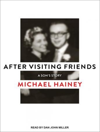 Download After Visiting Friends: A Son's Story by Michael Hainey