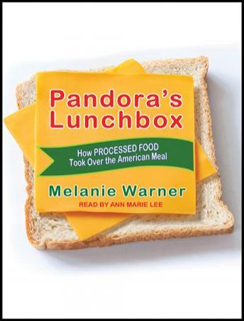 Pandora's Lunchbox: How Processed Food Took Over the American Meal, Melanie Warner