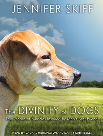 Divinity of Dogs: True Stories of Miracles Inspired by Man's Best Friend, Jennifer Skiff