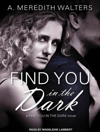 Find You in the Dark, A. Meredith Walters