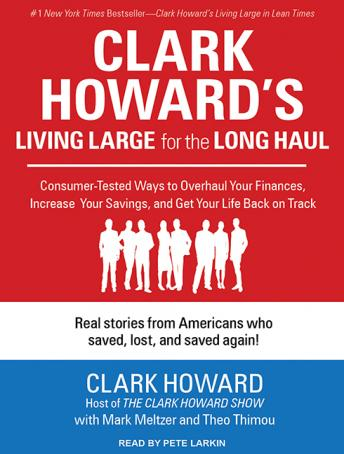 Clark Howard's Living Large for the Long Haul: Consumer-tested Ways to Overhaul Your Finances, Increase Your Savings, and Get Your Life Back on Track, Theo Thimou, Mark Meltzer, Clark Howard