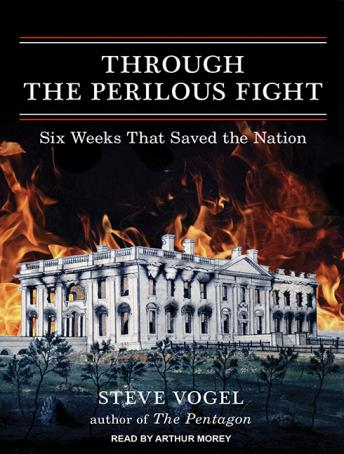 Through the Perilous Fight: Six Weeks That Saved the Nation, Steve Vogel
