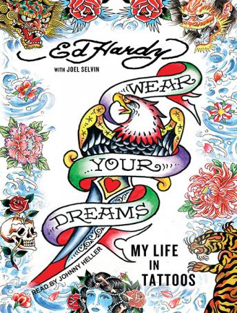 Wear Your Dreams: My Life in Tattoos, Joel Selvin, Ed Hardy