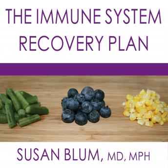 Immune System Recovery Plan: A Doctor's 4-Step Program to Treat Autoimmune Disease, Susan Blum MD MPH