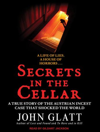 Download Secrets in the Cellar: The True Story of the Austrian Incest Case That Shocked the World by John Glatt