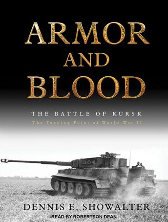Armor and Blood: The Battle of Kursk: The Turning Point of World War II, Dennis E. Showalter