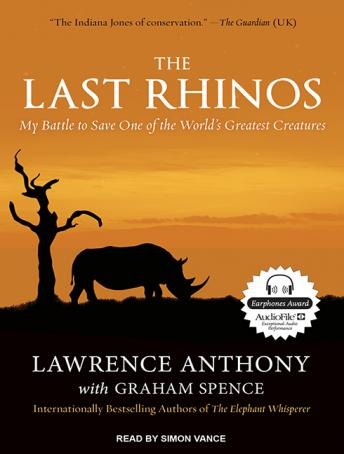 Last Rhinos: My Battle to Save One of the World's Greatest Creatures, Graham Spence, Lawrence Anthony