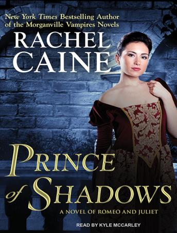 Prince of Shadows: A Novel of Romeo and Juliet, Rachel Caine