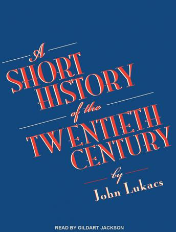 Short History of the Twentieth Century, John Lukacs