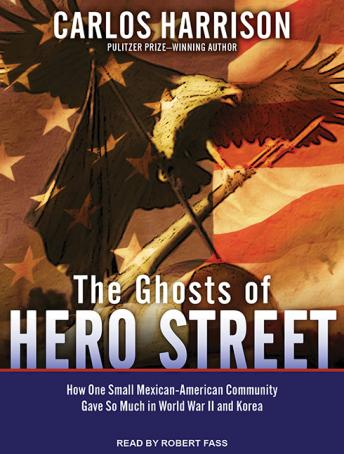 Ghosts of Hero Street: How One Small Mexican-American Community Gave So Much in World War II and Korea, Carlos Harrison