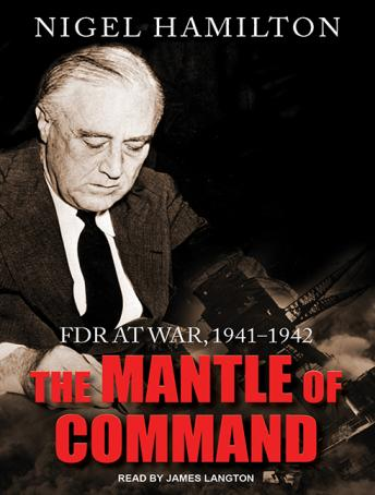 Mantle of Command: FDR at War, 1941-1942, Nigel Hamilton