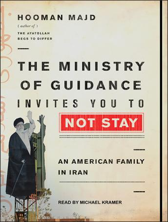 Ministry of Guidance Invites You to Not Stay: An American Family in Iran, Hooman Majd