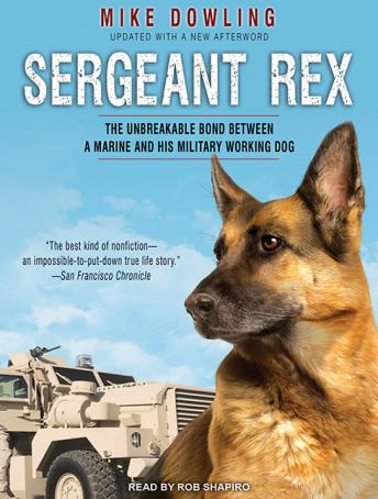 Sergeant Rex: The Unbreakable Bond Between a Marine and His Military Working Dog, Mike Dowling