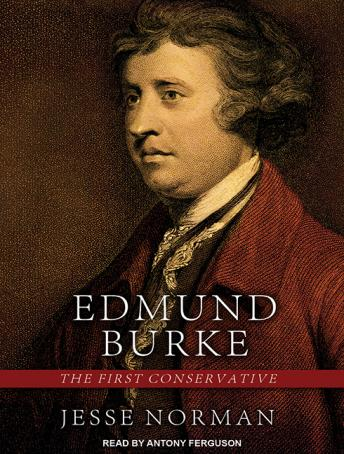 Edmund Burke: The First Conservative, Jesse Norman