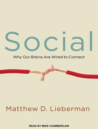 Social: Why Our Brains Are Wired to Connect, Matthew D. Lieberman