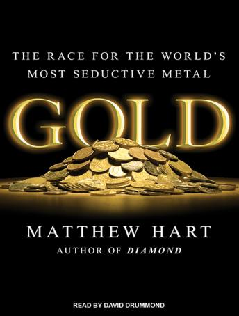 Gold: The Race for the World's Most Seductive Metal, Matthew Hart