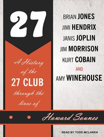 27: A History of the 27 Club Through the Lives of Brian Jones, Jimi Hendrix, Janis Joplin, Jim Morrison, Kurt Cobain, and Amy Winehouse, Howard Sounes