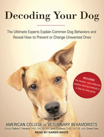 Decoding Your Dog: The Ultimate Experts Explain Common Dog Behaviors and Reveal How to Prevent or Change Unwanted Ones, American College of Veterinary Behaviorists