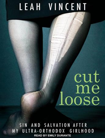 Cut Me Loose: Sin and Salvation After My Ultra-Orthodox Girlhood, Leah Vincent