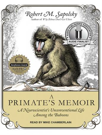 Download Primate's Memoir: A Neuroscientist's Unconventional Life Among the Baboons by Robert M. Sapolsky