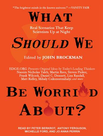 What Should We Be Worried About?: Real Scenarios That Keep Scientists Up at Night, John Brockman